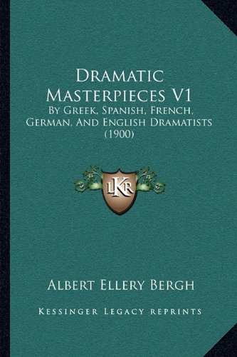 Dramatic Masterpieces V1: By Greek, Spanish, French, German, And English Dramatists (1900) ebook