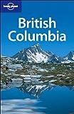 British Columbia (Lonely Planet British Columbia & the Canadian Rockies)