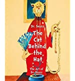 Dr Seuss the Cat Behind the Hat: The Art of Dr Suess (Hardback) - Common