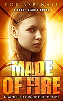Made of Fire: (Truly Deadly Book 4: Spy and Assassin Action Thriller Series) by [Aspinall, Rob]
