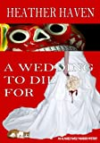 A Wedding To Die For by Heather Haven front cover