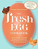 The Fresh Egg Cookbook: From Chicken to Kitchen, Recipes for Using Eggs...
