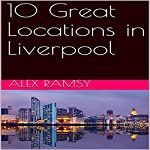 10 Great Locations in Liverpool | Alex Ramsy