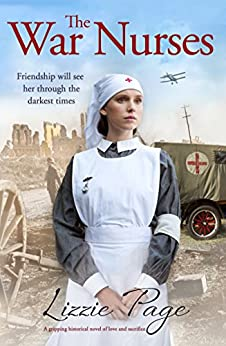 The War Nurses: A gripping historical novel of love and sacrifice (The War Nurses Series Book 1) by [Page, Lizzie]