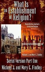What Is an Establishment of Religion? (Antidisestablishmentarianism Serial Version Book 1)