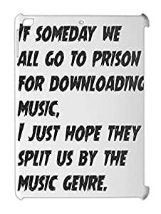 If someday we all go to prison for downloading music, I iPad air plastic case