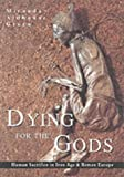 Dying for the Gods: Human Sacrifice in Iron Age & Roman Europe by Miranda Aldhouse Green (2002-04-01)