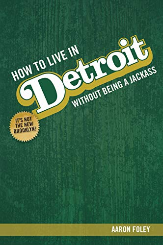 How To Live In Detroit Without Being A Jackass (Top Rated Cities To Live In The Us)