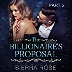 The Billionaire's Proposal - Part 2: Taming the Bad Boy Billionaire, Book 2 | Sierra Rose