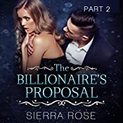 The Billionaire's Proposal - Part 2: Taming the Bad Boy Billionaire, Book 2 | Sierra Rose