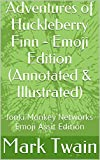 Adventures of Huckleberry Finn - Emoji Edition (Annotated & Illustrated): Jonki Monkey Networks Emoji Assist Edition