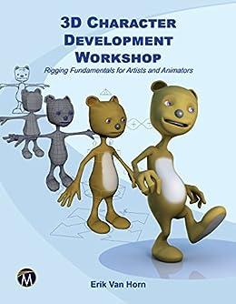 3D Character Development Workshop: Rigging Fundamentals for Artists and Animators by [Van Horn, Erik]