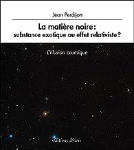 La matière noire : substance exotique ou effet relativiste ? par Jean Perdijon