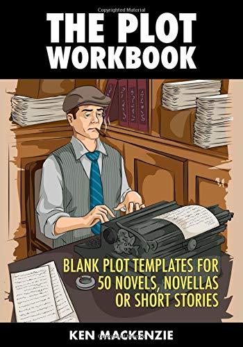 The Plot Workbook: Blank Plot Templates for 50 Novels, Novellas or ...