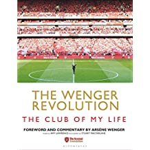 The Wenger Revolution: The Club of My Life (English Edition)