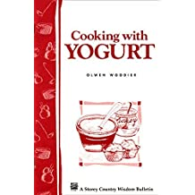 Cooking with Yogurt: Storey's Country Wisdom Bulletin A-86 by Olwen Woodier (1997-01-11)