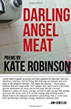 Darling Angel Meat, Kate Robinson, 098236315X