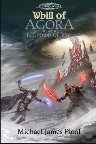 Download A Crown of War: Whill of Agora Book 4 (Legends of Agora) (Volume 4) pdf