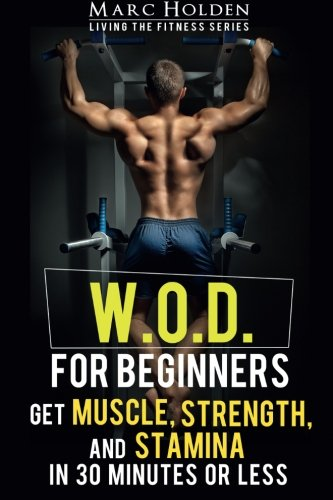 Download W.O.D. for Beginners: Get Muscle, Strength and Stamina in 30 Minutes or Less pdf epub