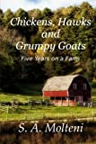 img - for Chickens, Hawks and Grumpy Goats: Five Years on a Farm book / textbook / text book