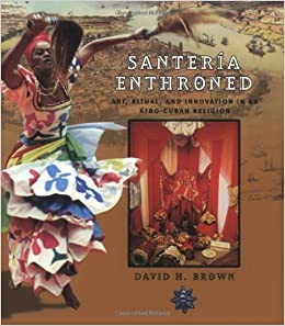 Book Santeria Enthroned: Art, Ritual, and Innovation in an Afro-Cuban Religion 1st edition by Brown, David H. (2003)