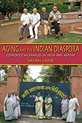 Aging and the Indian Diaspora: Cosmopolitan Families in India and Abroad (Tracking Globalization)