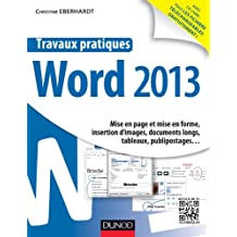 Travaux pratiques - Word 2013 : Mise en page et mise en forme, insertion d'images, documents longs, tableaux, publipostages (French Edition)