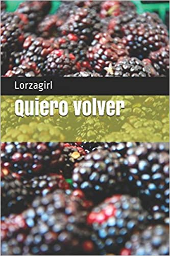 Quiero volver (Spanish Edition): Lorzagirl: 9781973381815: Amazon.com: Books
