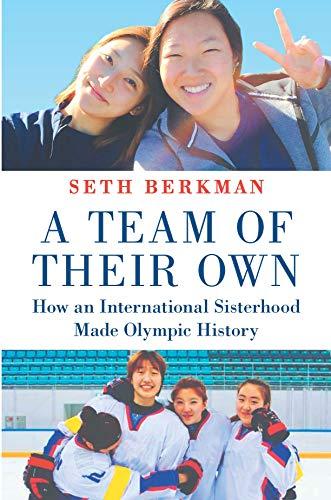A Team of Their Own: How an International Sisterhood Made Olympic History por Seth Berkman