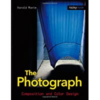 The Photograph: Composition & Color Design: Composition and Color Design