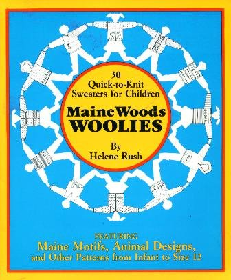30 Quick-To-Knit Sweaters for Children: Maine Woods Woolies Helene Rush
