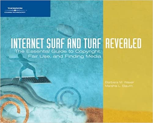 Internet Surf And Turf Revealed The Essential Guide To Copyright Fair Use Finding Media Available Titles Skills Assessment Manager SAM