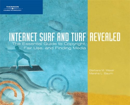 Internet Surf and Turf-Revealed: The Essential Guide to Copyright, Fair Use, and Finding Media (Available Titles Skills Assessment Manager (SAM) - Office 2010)