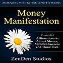 Money Manifestation: Powerful Affirmations to Attract Money, Manifest Success and Think Rich Speech by  ZenDen Studios Narrated by  ZenDen Studios