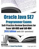 Oracle Java SE7 Programmer Exams Self-Practice Review Questions for Exam 1z0-803 and 1z0-804: 2015 Edition (with 120+ questions)