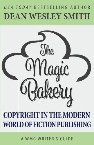 The Magic Bakery: Copyright in the Modern World of Fiction Publishing (WMG Writer's Guide) (Volume 14)