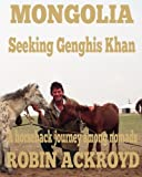 Mongolia: Seeking Genghis Khan: A horseback journey among nomads