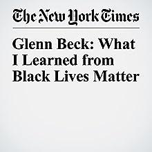 Glenn Beck: What I Learned from Black Lives Matter Other by Glenn Beck Narrated by Caroline Miller