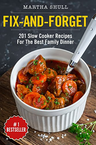 Fix-and-Forget: 201 Slow Cooker Recipes For The Best Family Dinner ( Slow Cooker, Crock Pot, Slow Cooker Cookbook, Fix-and-Forget, Crock Pot Recipes, Slow Cooker Recipes, Ketogenic Slow Cooker) by Martha Shull