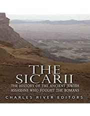 The Sicarii: The History of the Ancient Jewish Assassins Who Fought the Romans