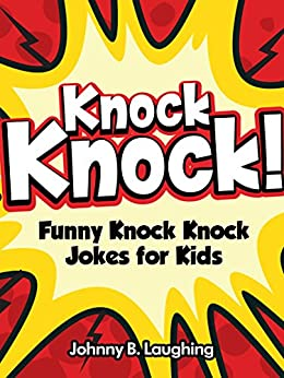 Knock Knock Jokes!: 150+ Knock Knock Jokes for Kids (Funny Knock Knock Jokes for Kids!)