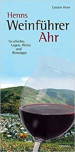 Henns Weinführer Ahr: Geschichte, Lagen, Weine und Reisetipps