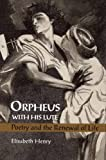 img - for Orpheus with His Lute: Poetry and the Renewal of Life book / textbook / text book