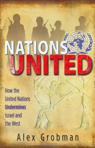 Nations United: How the United Nations Undermines Israel and the West
