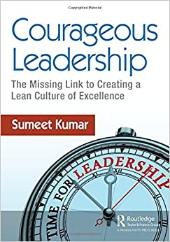 Courageous Leadership: The Missing Link to Creating a Lean Culture of Excellence