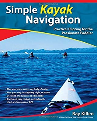 Simple Kayak Navigation: Practical Piloting for the Passionate Paddler by Killen, Ray (2006) Paperback
