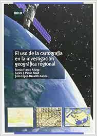 El Uso de La Cartografía En La Investigación Geográfica Regional MÁSTER: Amazon.es: Franco Aliaga, Tomás, Pardo Abad, Carlos Javier, López-Davalillo Larrea, Julio: Libros