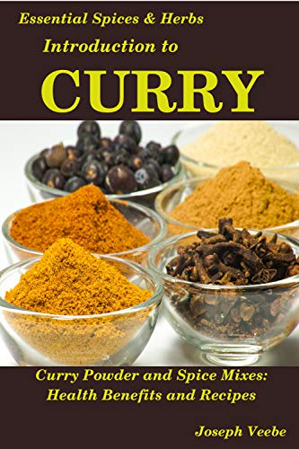 51VqRtRB1VL - Introduction to CURRY: The Anti-Cancer, Anti-Inflammatory, Anti-Aging and Anti-Oxidant Food (Essential Spices and Herbs Book 8)
