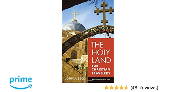 The holy land for christian travelers an illustrated guide to the holy land for christian travelers an illustrated guide to israel john a beck 9780801018923 amazon books fandeluxe Gallery