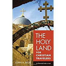 Holy Land for Christian Travelers, The: An Illustrated Guide to Israel